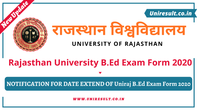 Rajasthan University BEd Exam Form 2020 NOTIFICATION FOR DATE EXTEND OF Uniraj BEd Exam Form 2020